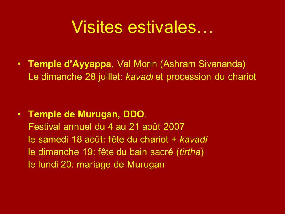 Visites estivales… Temple dAyyappa, Val Morin (Ashram Sivananda) Le dimanche 28 juillet: kavadi et procession du chariot Temple de Murugan, DDO. Festi