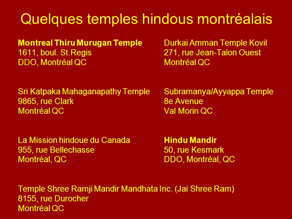 Quelques temples hindous montréalais Montreal Thiru Murugan TempleDurkai Amman Temple Kovil 1611, boul. St.Regis 271, rue Jean-Talon Ouest DDO, Montré