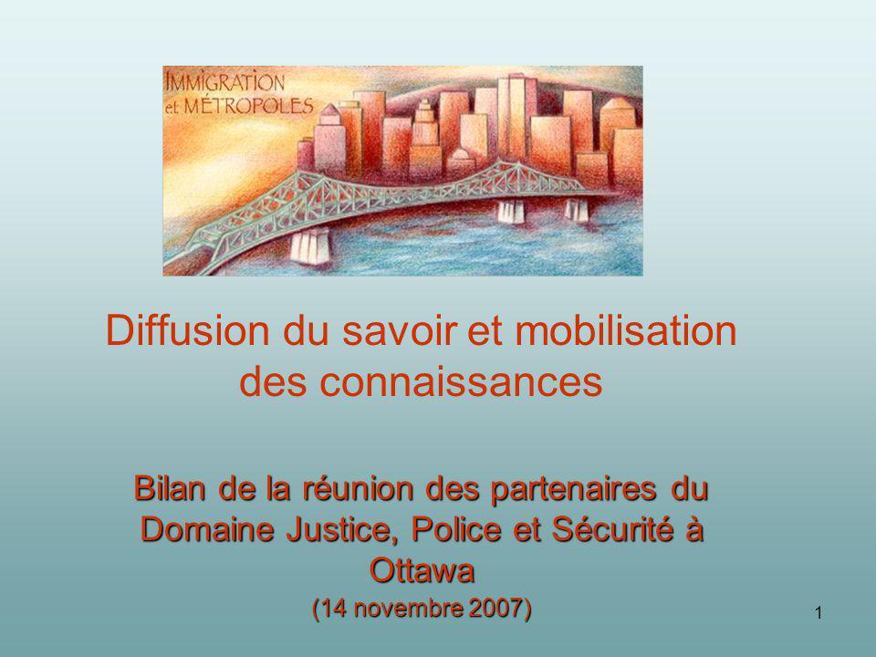 1 Diffusion du savoir et mobilisation des connaissances Bilan de la réunion des partenaires du Domaine Justice, Police et Sécurité à Ottawa (14 novembre 2007)