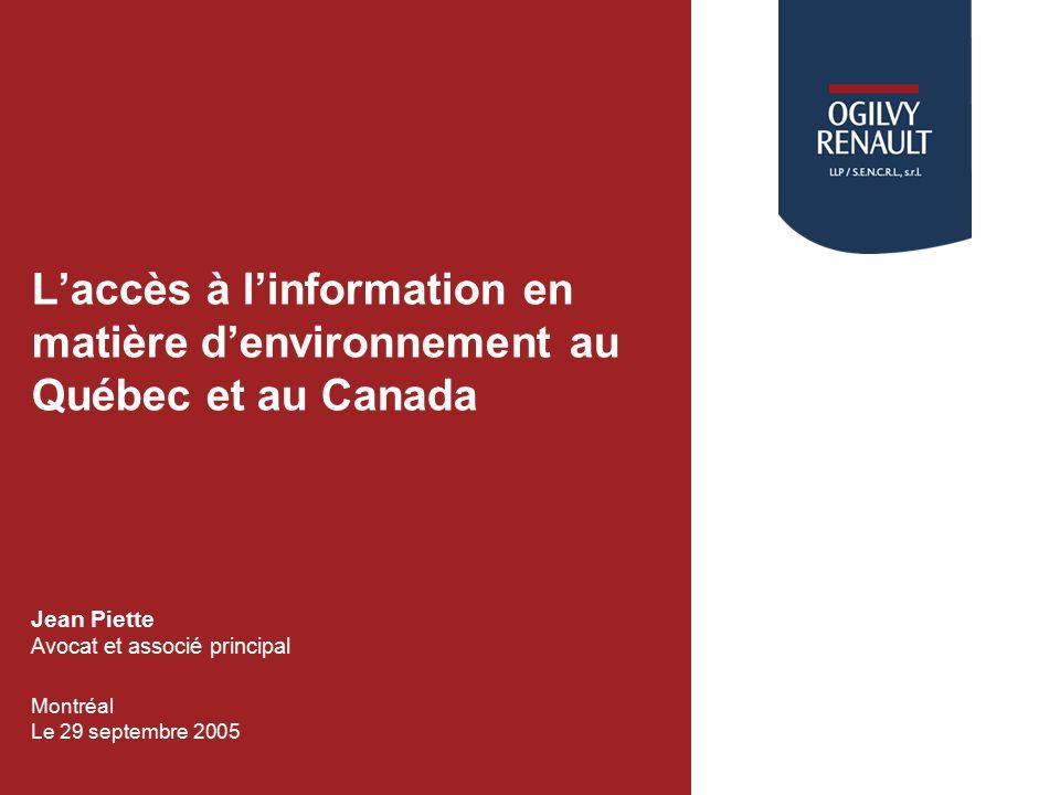 Laccès à linformation en matière denvironnement au Québec et au Canada Logo of Client (optional) Jean Piette Avocat et associé principal Montréal Le 29 septembre 2005