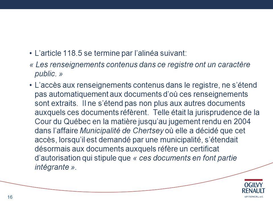 16 Larticle 118.5 se termine par lalinéa suivant: « Les renseignements contenus dans ce registre ont un caractère public.
