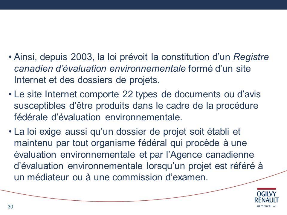30 Ainsi, depuis 2003, la loi prévoit la constitution dun Registre canadien dévaluation environnementale formé dun site Internet et des dossiers de projets.