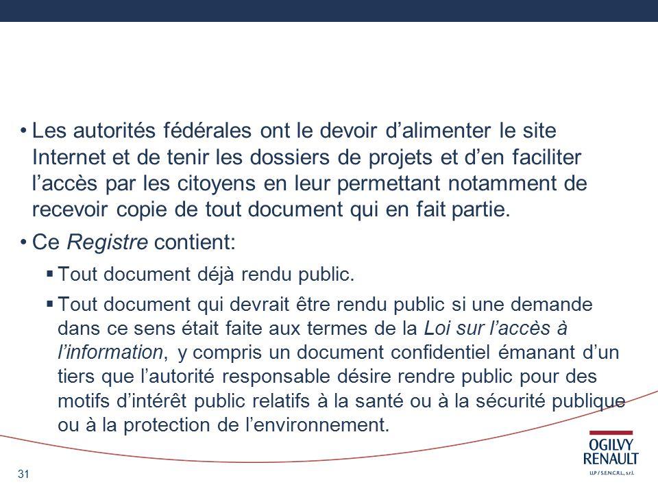 31 Les autorités fédérales ont le devoir dalimenter le site Internet et de tenir les dossiers de projets et den faciliter laccès par les citoyens en leur permettant notamment de recevoir copie de tout document qui en fait partie.