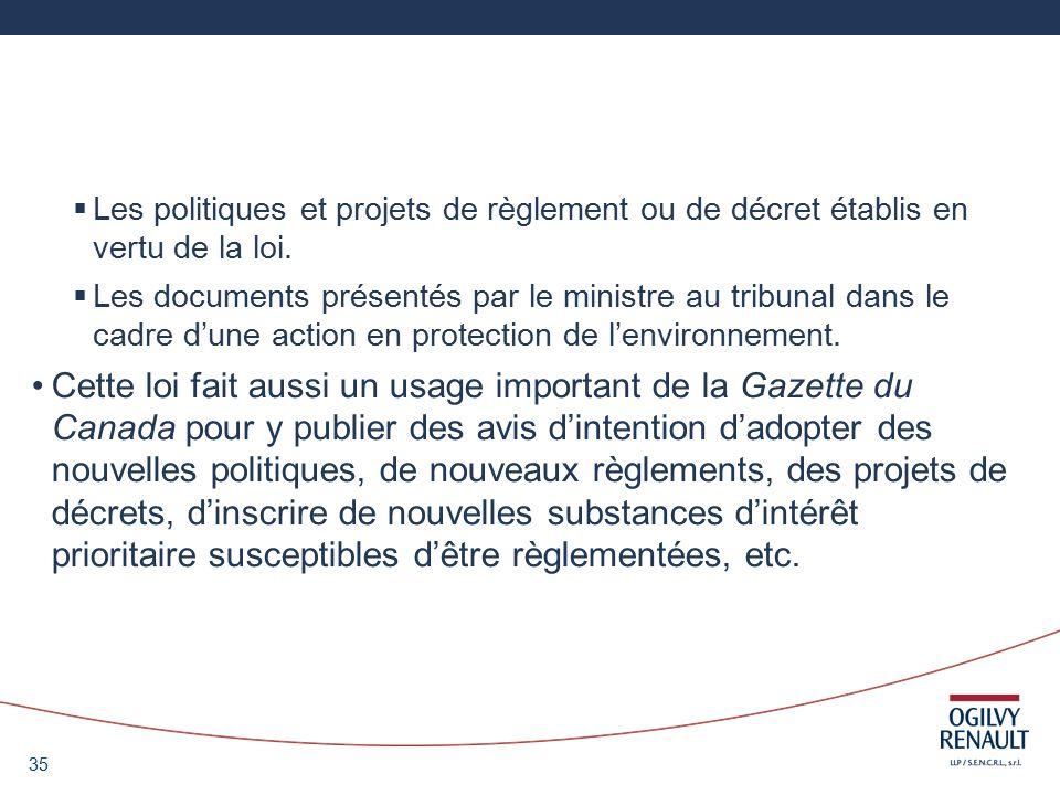 35 Les politiques et projets de règlement ou de décret établis en vertu de la loi.