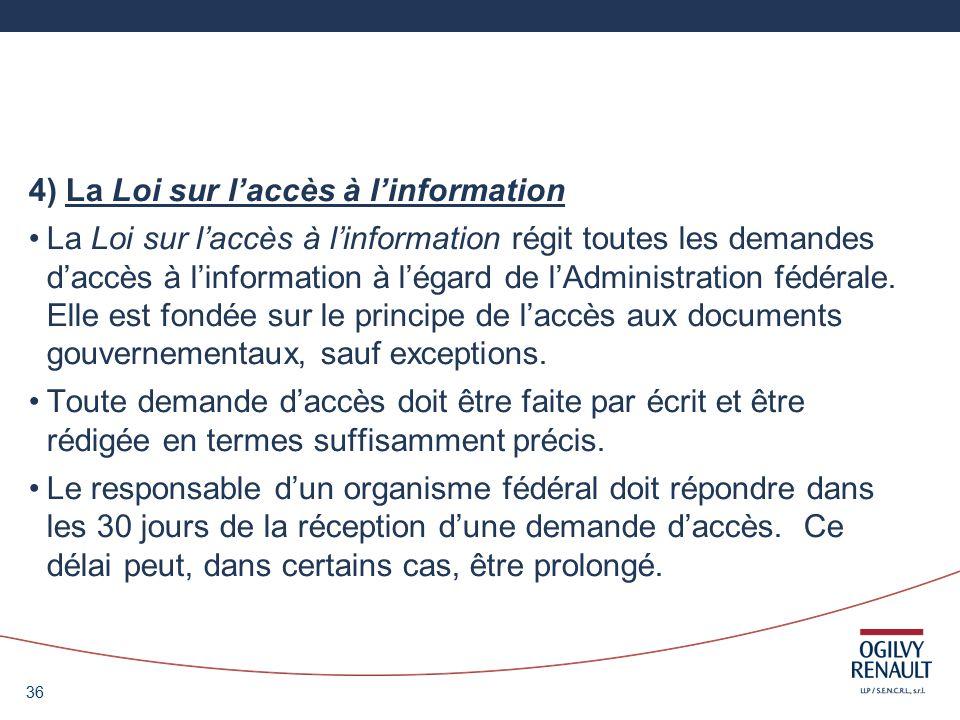 36 4) La Loi sur laccès à linformation La Loi sur laccès à linformation régit toutes les demandes daccès à linformation à légard de lAdministration fédérale.