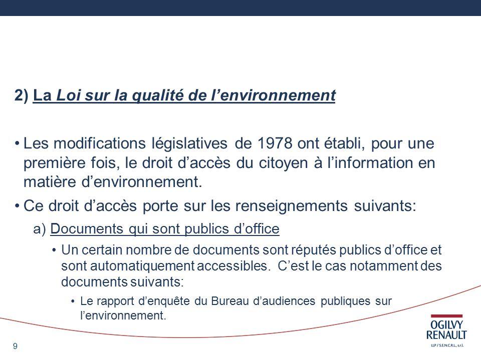 9 2) La Loi sur la qualité de lenvironnement Les modifications législatives de 1978 ont établi, pour une première fois, le droit daccès du citoyen à linformation en matière denvironnement.