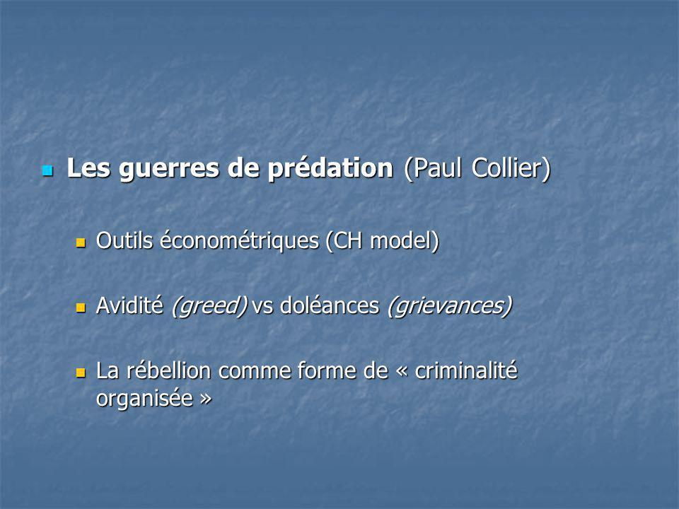 Les guerres de prédation (Paul Collier) Les guerres de prédation (Paul Collier) Outils économétriques (CH model) Outils économétriques (CH model) Avidité (greed) vs doléances (grievances) Avidité (greed) vs doléances (grievances) La rébellion comme forme de « criminalité organisée » La rébellion comme forme de « criminalité organisée »