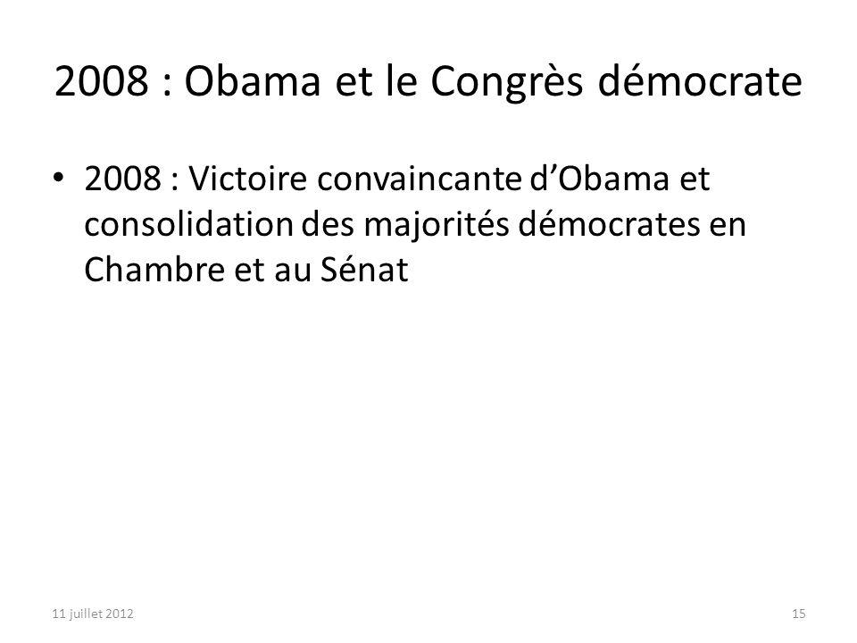 11 juillet 201215 2008 : Obama et le Congrès démocrate 2008 : Victoire convaincante dObama et consolidation des majorités démocrates en Chambre et au Sénat