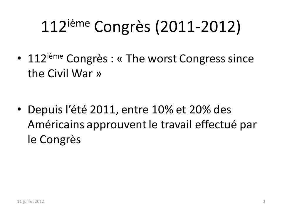 11 juillet 20123 112 ième Congrès (2011-2012) 112 ième Congrès : « The worst Congress since the Civil War » Depuis lété 2011, entre 10% et 20% des Américains approuvent le travail effectué par le Congrès