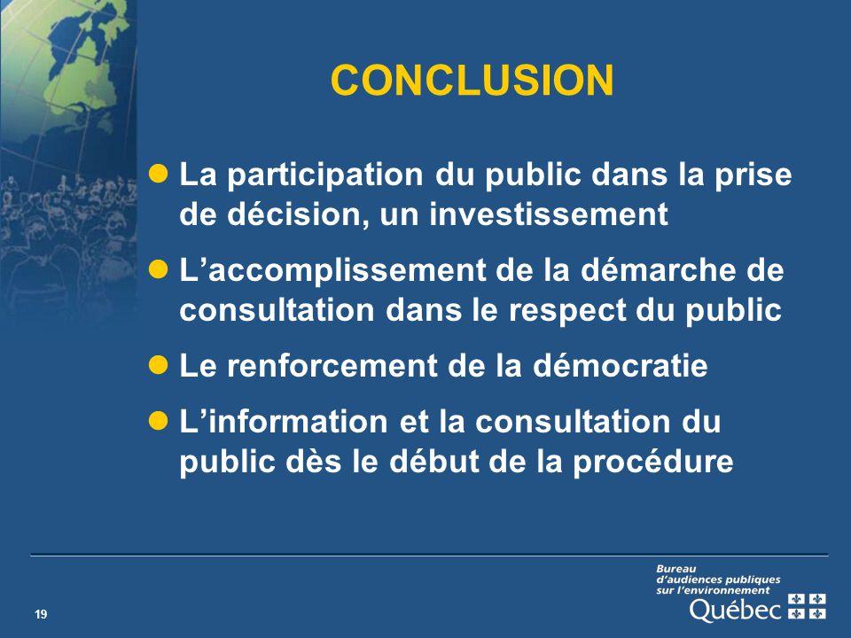 19 CONCLUSION La participation du public dans la prise de décision, un investissement Laccomplissement de la démarche de consultation dans le respect du public Le renforcement de la démocratie Linformation et la consultation du public dès le début de la procédure