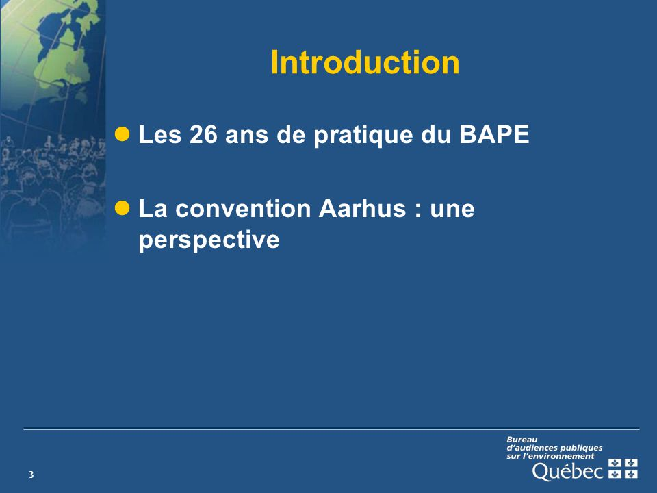 3 Introduction Les 26 ans de pratique du BAPE La convention Aarhus : une perspective