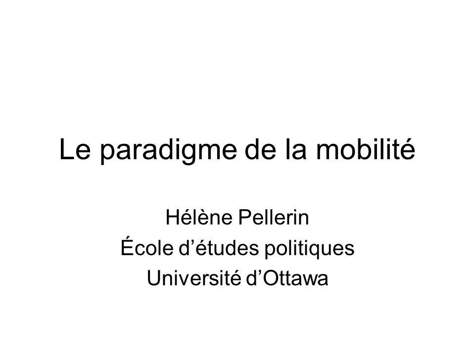Le paradigme de la mobilité Hélène Pellerin École détudes politiques Université dOttawa