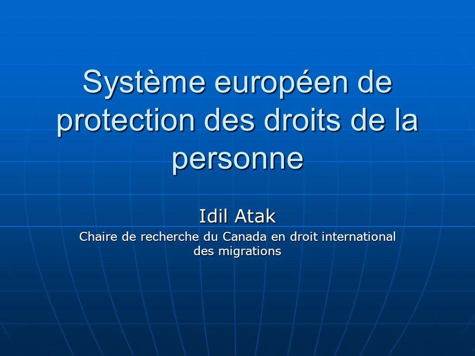 Système européen de protection des droits de la personne Idil Atak Chaire de recherche du Canada en droit international des migrations
