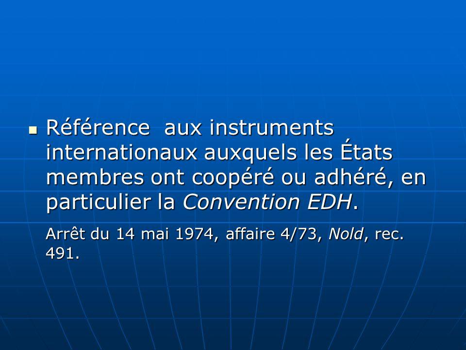 Référence aux instruments internationaux auxquels les États membres ont coopéré ou adhéré, en particulier la Convention EDH. Référence aux instruments