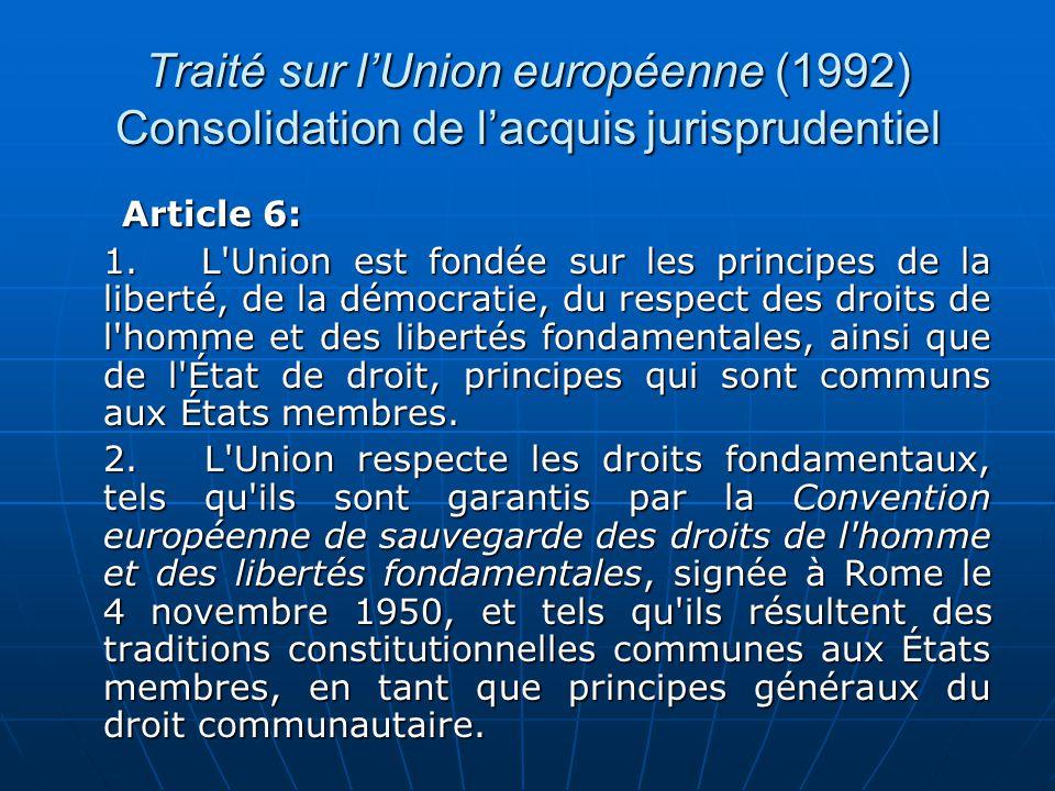 Traité sur lUnion européenne (1992) Consolidation de lacquis jurisprudentiel Article 6: Article 6: 1. L'Union est fondée sur les principes de la liber