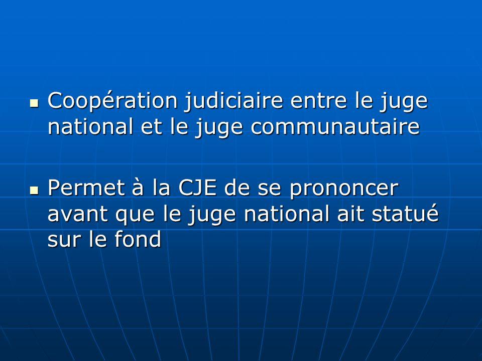 Coopération judiciaire entre le juge national et le juge communautaire Coopération judiciaire entre le juge national et le juge communautaire Permet à