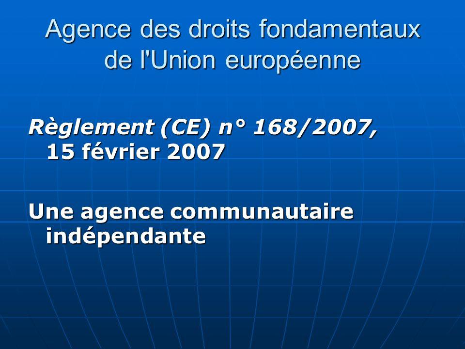 Agence des droits fondamentaux de l'Union européenne Règlement (CE) n° 168/2007, 15 février 2007 Une agence communautaire indépendante