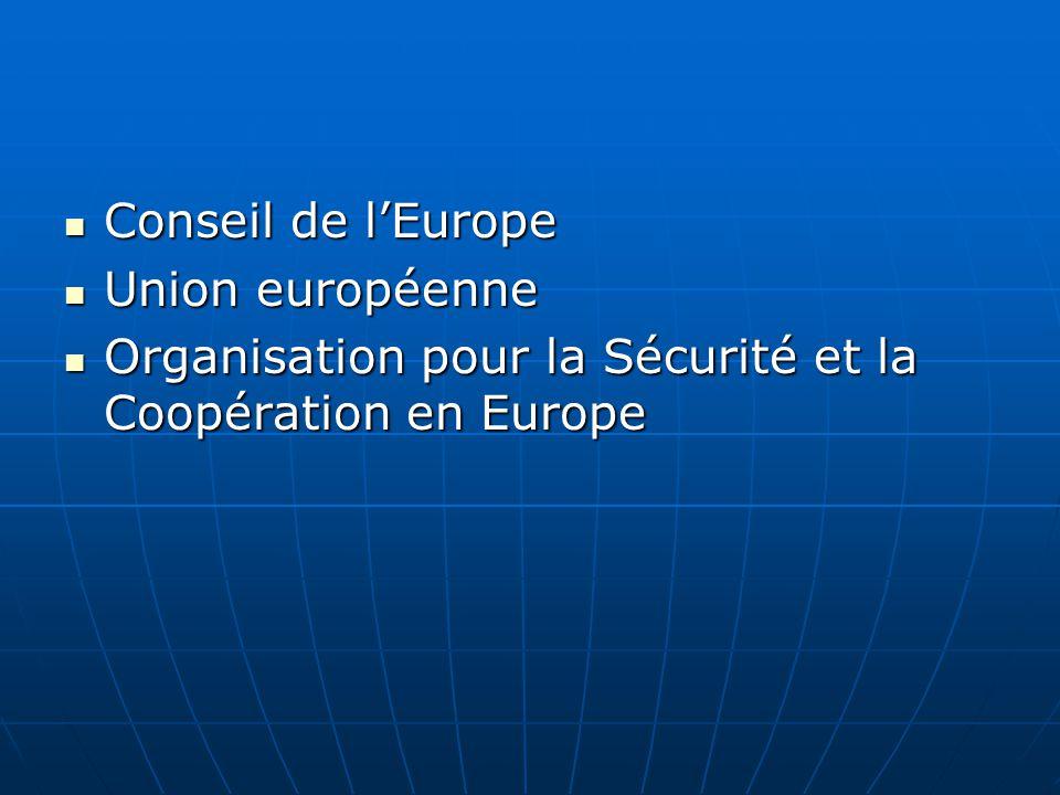 Conseil de lEurope Conseil de lEurope Union européenne Union européenne Organisation pour la Sécurité et la Coopération en Europe Organisation pour la