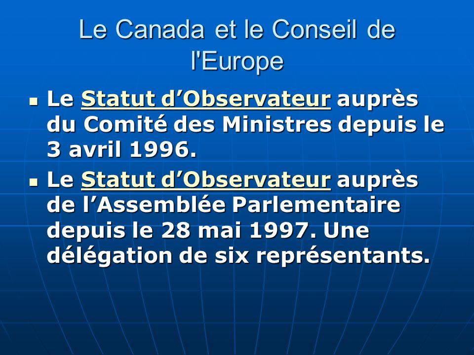 Le Canada et le Conseil de l'Europe Le Statut dObservateur auprès du Comité des Ministres depuis le 3 avril 1996. Le Statut dObservateur auprès du Com