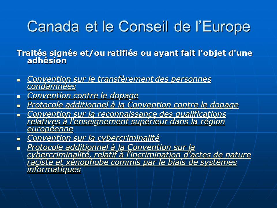 Canada et le Conseil de lEurope Traités signés et/ou ratifiés ou ayant fait l'objet d'une adhésion Convention sur le transfèrement des personnes conda