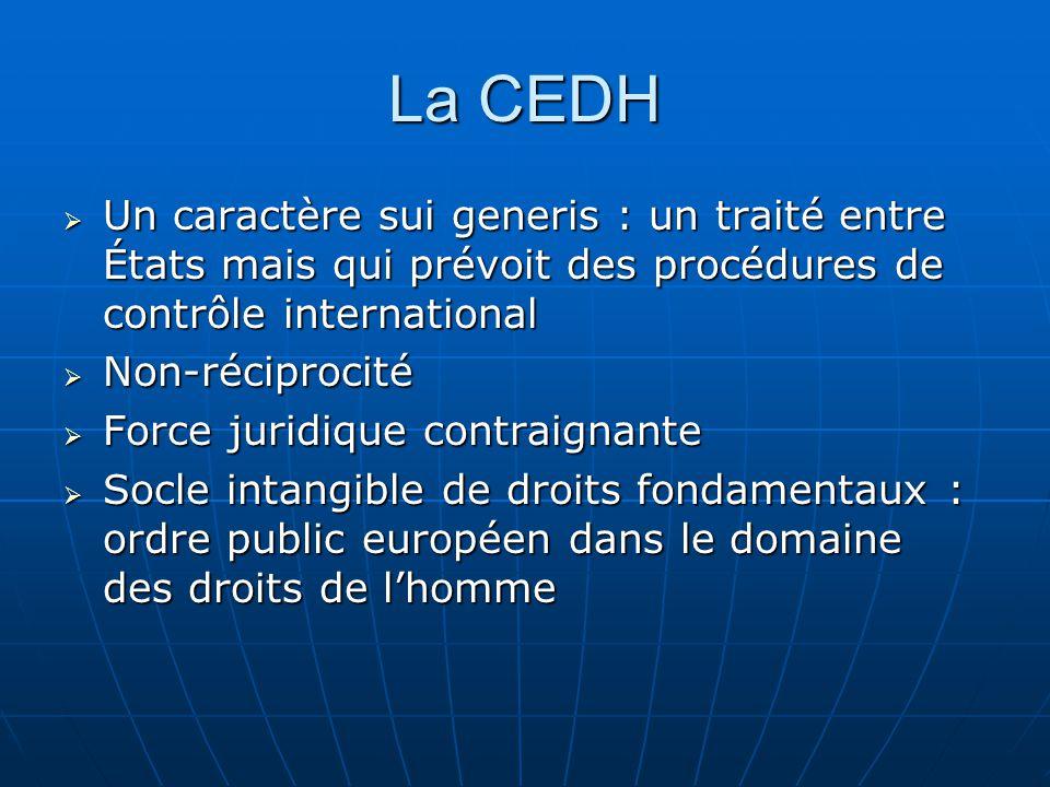 La CEDH Un caractère sui generis : un traité entre États mais qui prévoit des procédures de contrôle international Un caractère sui generis : un trait