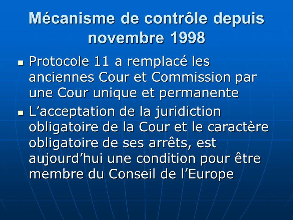 Mécanisme de contrôle depuis novembre 1998 Protocole 11 a remplacé les anciennes Cour et Commission par une Cour unique et permanente Protocole 11 a r