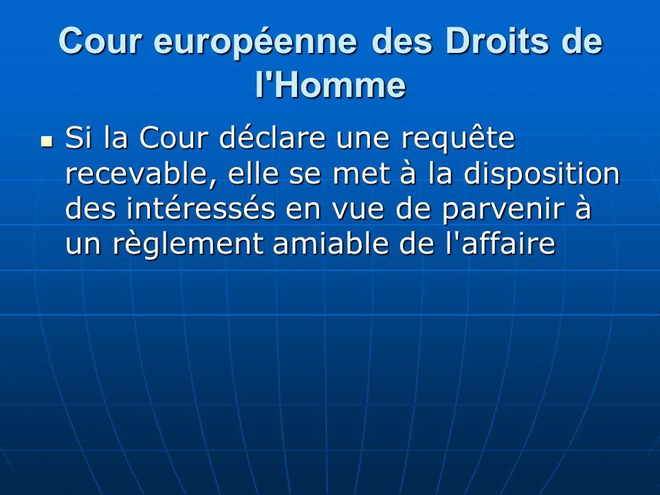 Cour européenne des Droits de l'Homme Si la Cour déclare une requête recevable, elle se met à la disposition des intéressés en vue de parvenir à un rè