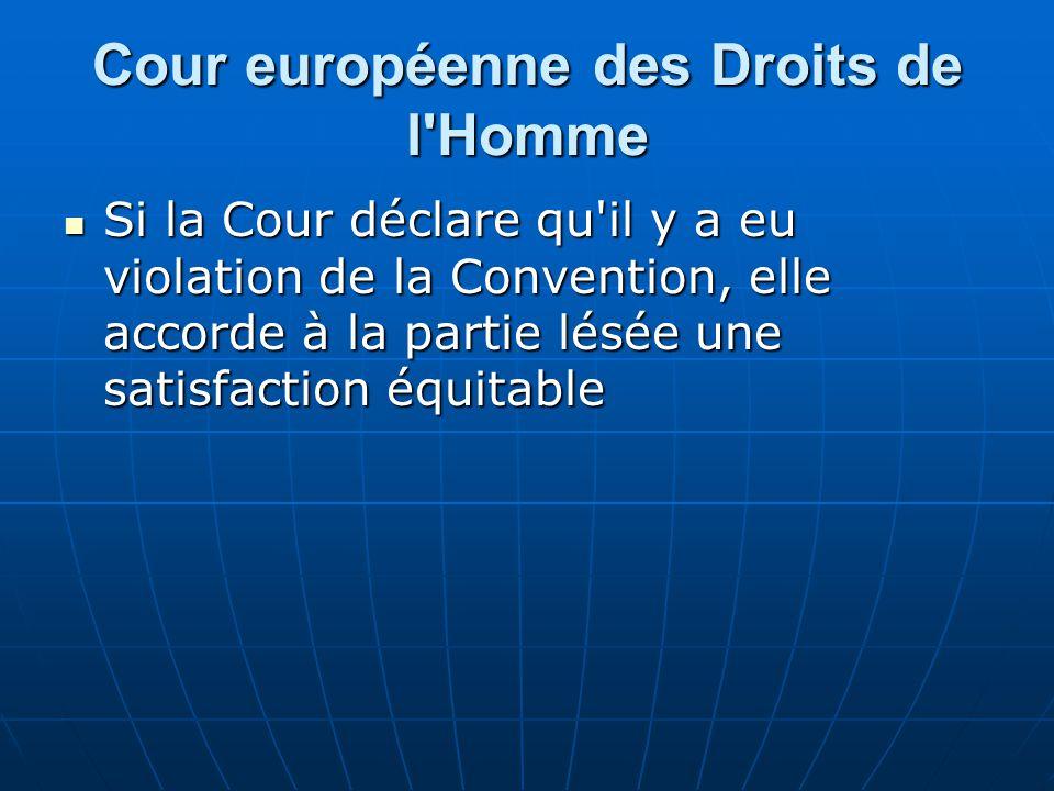 Cour européenne des Droits de l'Homme Si la Cour déclare qu'il y a eu violation de la Convention, elle accorde à la partie lésée une satisfaction équi