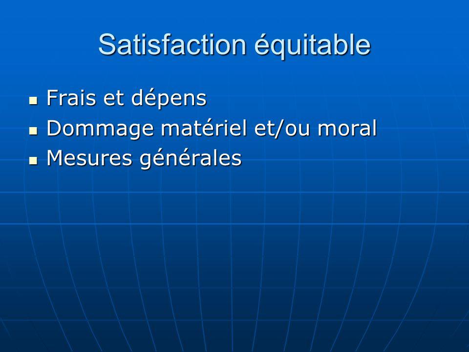 Satisfaction équitable Frais et dépens Frais et dépens Dommage matériel et/ou moral Dommage matériel et/ou moral Mesures générales Mesures générales