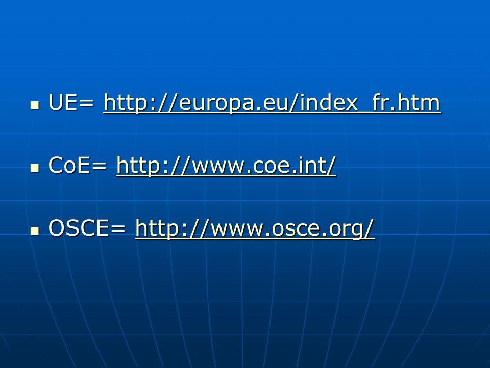 UE= http://europa.eu/index_fr.htm UE= http://europa.eu/index_fr.htmhttp://europa.eu/index_fr.htm CoE= http://www.coe.int/ CoE= http://www.coe.int/http