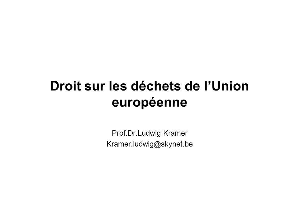 Droit sur les déchets de lUnion européenne Prof.Dr.Ludwig Krämer Kramer.ludwig@skynet.be