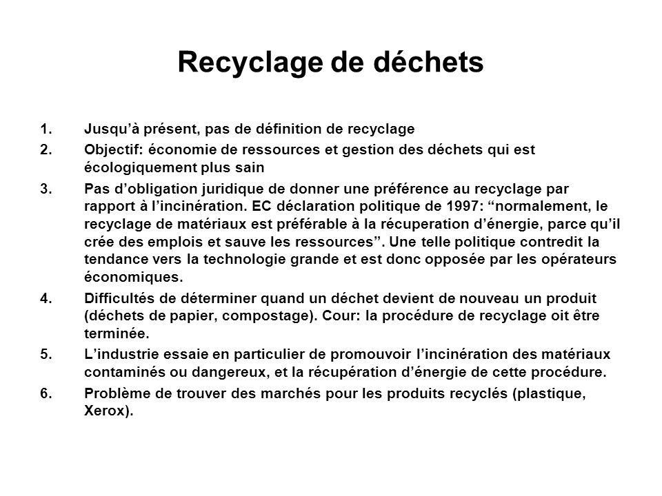 Recyclage de déchets 1.Jusquà présent, pas de définition de recyclage 2.Objectif: économie de ressources et gestion des déchets qui est écologiquement
