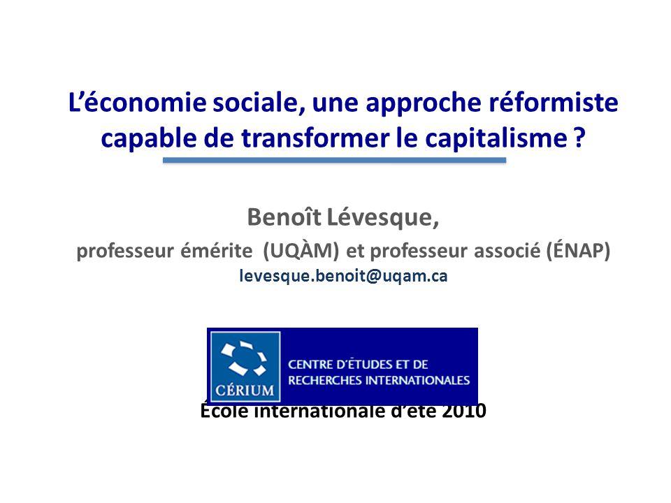 Léconomie sociale, une approche réformiste capable de transformer le capitalisme ? Benoît Lévesque, professeur émérite (UQÀM) et professeur associé (É