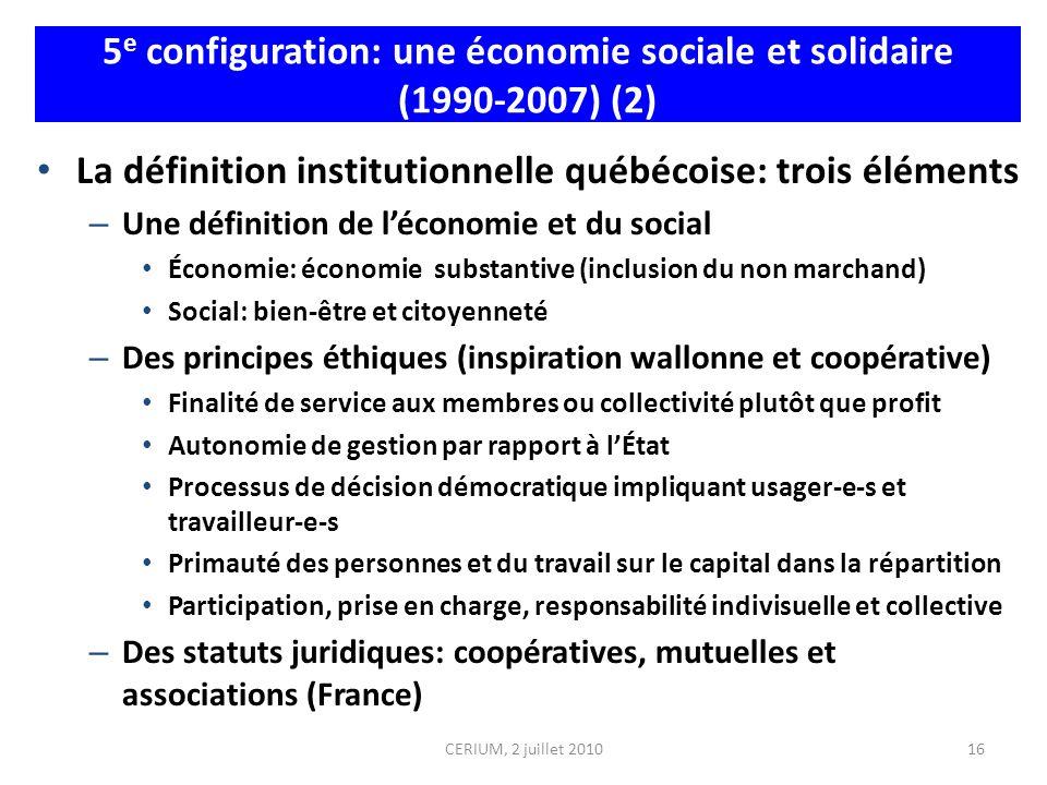 16 5 e configuration: une économie sociale et solidaire (1990-2007) (2) La définition institutionnelle québécoise: trois éléments – Une définition de