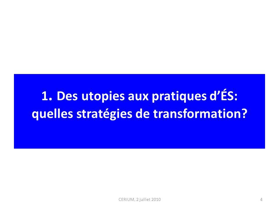 1. Des utopies aux pratiques dÉS: quelles stratégies de transformation? CERIUM, 2 juillet 20104