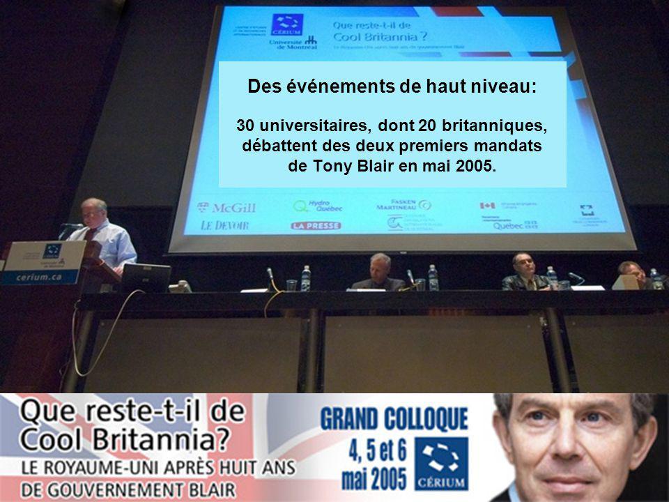www.cerium.ca Des événements de haut niveau: 30 universitaires, dont 20 britanniques, débattent des deux premiers mandats de Tony Blair en mai 2005.
