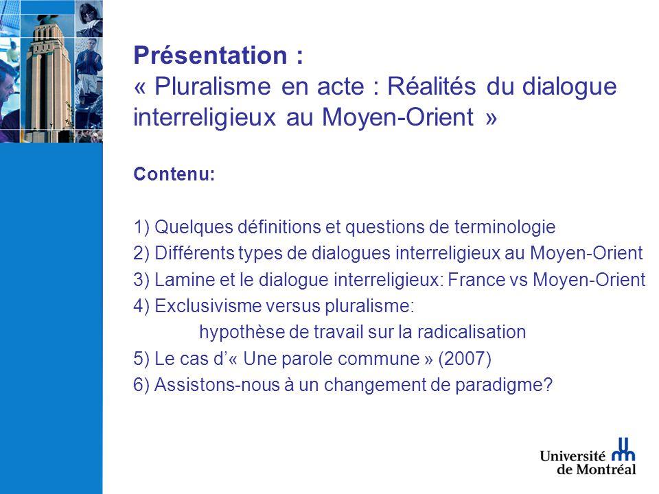 Présentation : « Pluralisme en acte : Réalités du dialogue interreligieux au Moyen-Orient » Contenu: 1) Quelques définitions et questions de terminolo