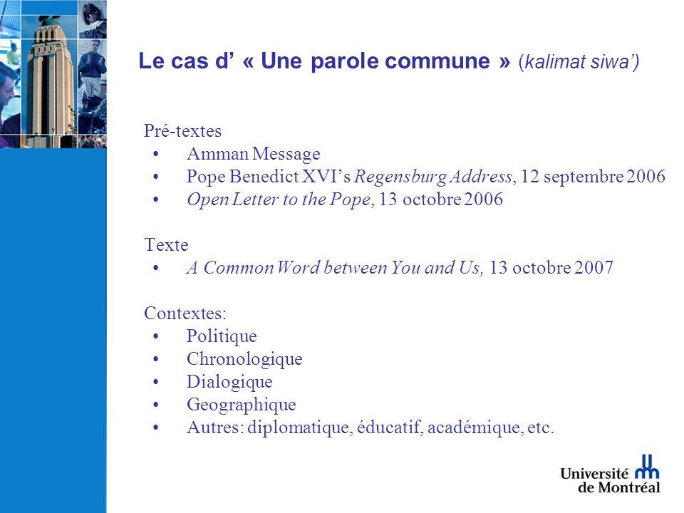 Le cas d « Une parole commune » (kalimat siwa) Pré-textes Amman Message Pope Benedict XVIs Regensburg Address, 12 septembre 2006 Open Letter to the Po