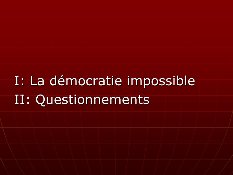 I: La démocratie impossible II: Questionnements
