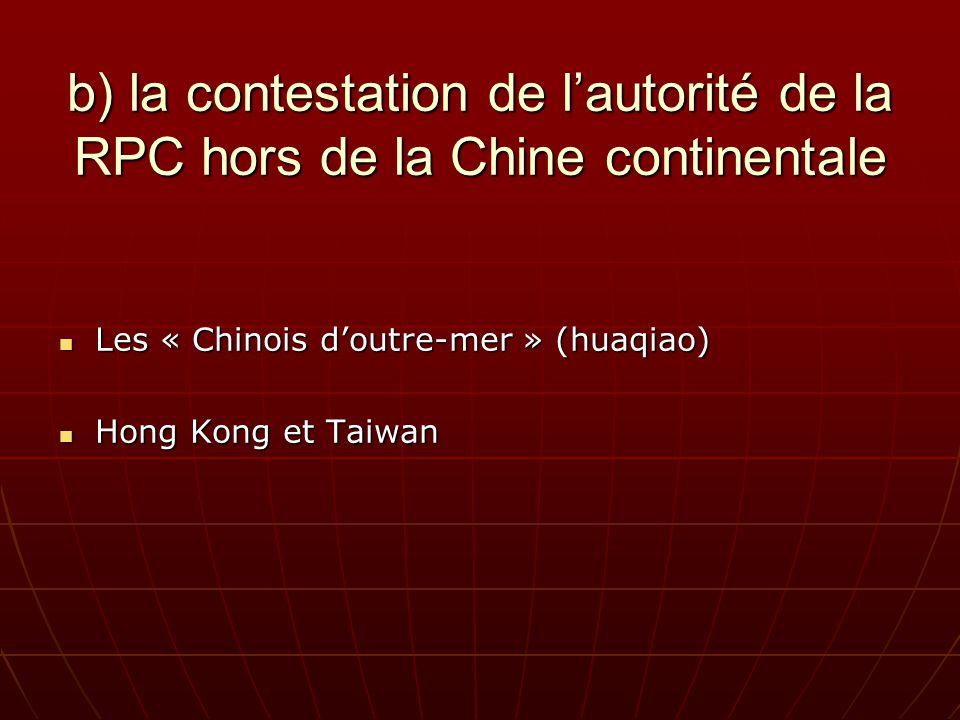 b) la contestation de lautorité de la RPC hors de la Chine continentale Les « Chinois doutre-mer » (huaqiao) Les « Chinois doutre-mer » (huaqiao) Hong Kong et Taiwan Hong Kong et Taiwan