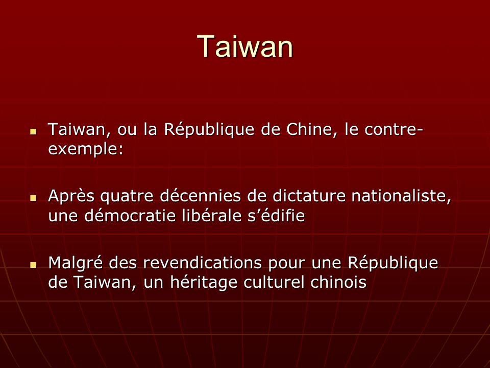 Taiwan Taiwan, ou la République de Chine, le contre- exemple: Taiwan, ou la République de Chine, le contre- exemple: Après quatre décennies de dictature nationaliste, une démocratie libérale sédifie Après quatre décennies de dictature nationaliste, une démocratie libérale sédifie Malgré des revendications pour une République de Taiwan, un héritage culturel chinois Malgré des revendications pour une République de Taiwan, un héritage culturel chinois