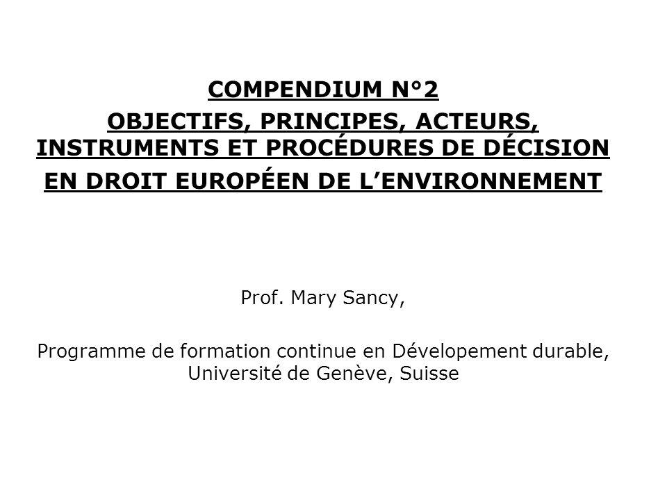 COMPENDIUM N°2 OBJECTIFS, PRINCIPES, ACTEURS, INSTRUMENTS ET PROCÉDURES DE DÉCISION EN DROIT EUROPÉEN DE LENVIRONNEMENT Prof.