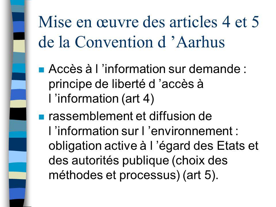 Mise en œuvre des articles 4 et 5 de la Convention d Aarhus n Accès à l information sur demande : principe de liberté d accès à l information (art 4)