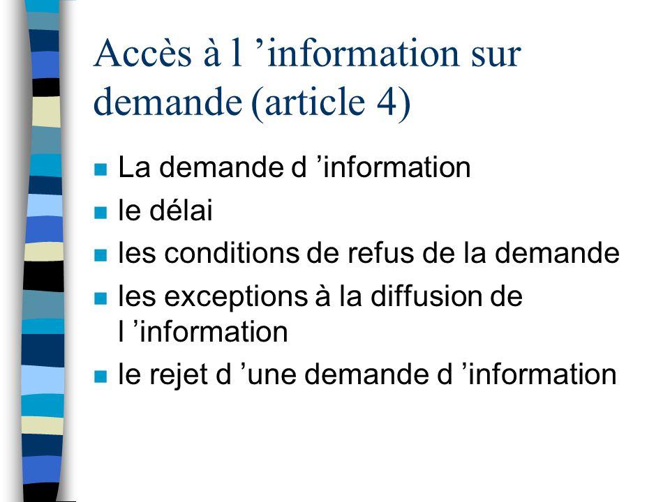 Accès à l information sur demande (article 4) n La demande d information n le délai n les conditions de refus de la demande n les exceptions à la diff
