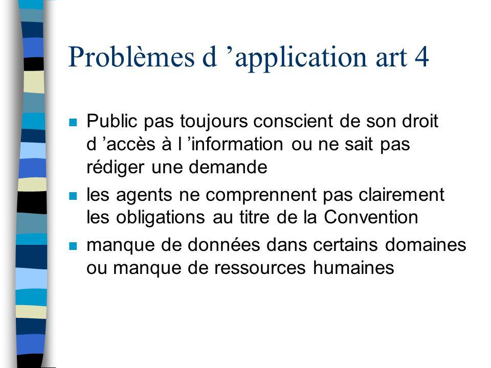 Problèmes d application art 4 n Public pas toujours conscient de son droit d accès à l information ou ne sait pas rédiger une demande n les agents ne