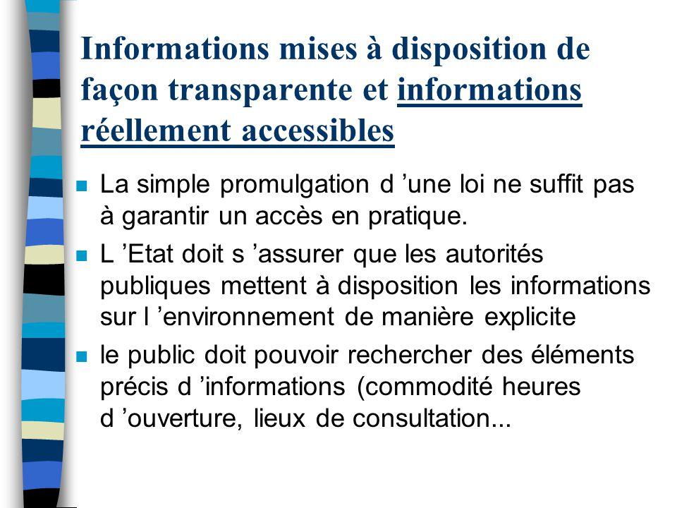 Informations mises à disposition de façon transparente et informations réellement accessibles n La simple promulgation d une loi ne suffit pas à garan