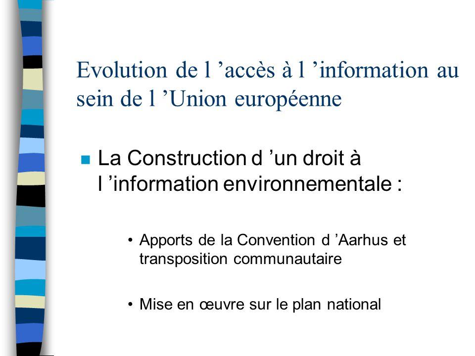 Evolution de l accès à l information au sein de l Union européenne n La Construction d un droit à l information environnementale : Apports de la Conve