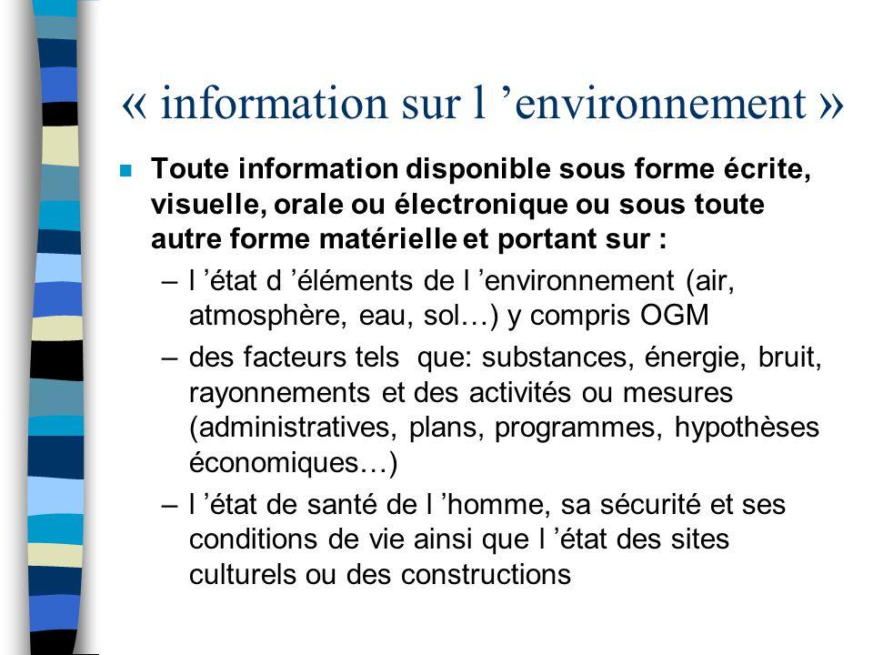 « information sur l environnement » n Toute information disponible sous forme écrite, visuelle, orale ou électronique ou sous toute autre forme matéri