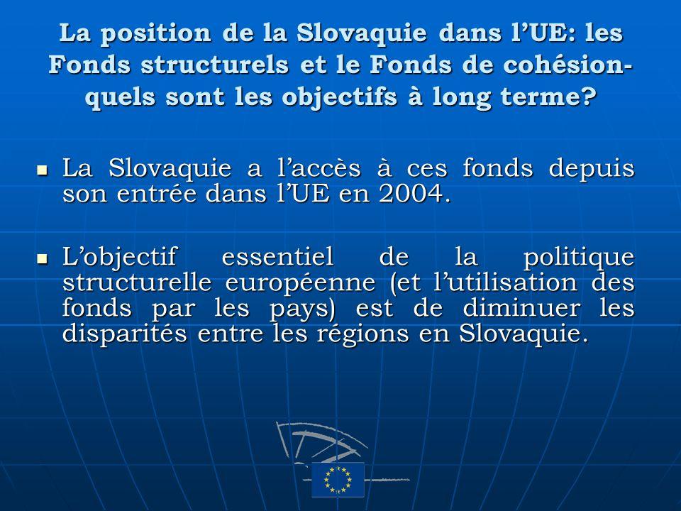 La position de la Slovaquie dans lUE: les Fonds structurels et le Fonds de cohésion- quels sont les objectifs à long terme? La Slovaquie a laccès à ce