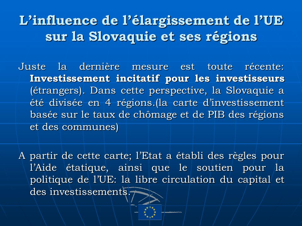 Linfluence de lélargissement de lUE sur la Slovaquie et ses régions Juste la dernière mesure est toute récente: Investissement incitatif pour les inve